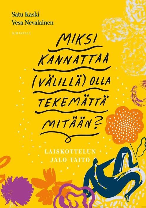 Jutun lähteenä on käytetty Satu Kasken ja Vesa Nevalaisen tuoretta kirjaa Miksi kannattaa (välillä) olla tekemättä mitään? Laiskottelun jalo taito (Kirjapaja).